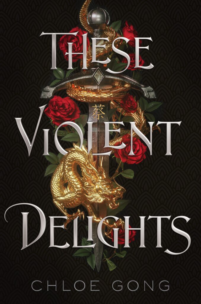 """Book cover — A sword with a gold dragon and roses wrapped around it and the text """"These Violent Delights"""""""