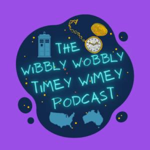 The Wibbly Wobbly Timey Wimey Podcast